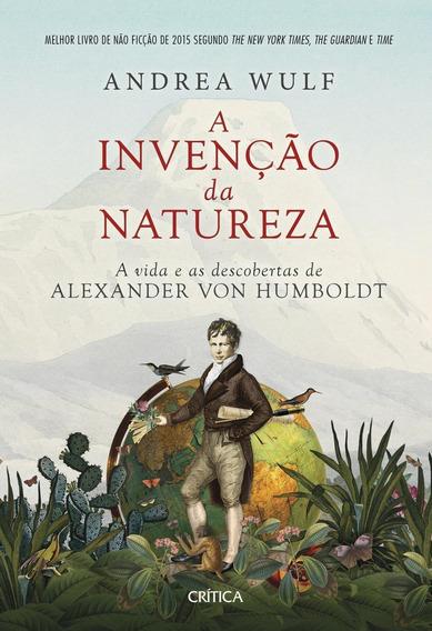 A Invenção Da Natureza - A Vida E As Descobertas De Alexan