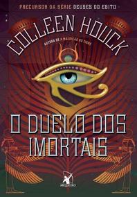 O Duelo Dos Mortais - Deuses Do Egito 1 - Colleen Houck