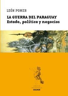La Guerra Del Paraguay: Estado, Politica Y Negocios - Colihu