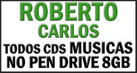 Roberto Carlos Todos Cds Musicas Em Pen Drive