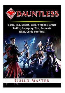 Dauntless Game, Ps4, Switch, Wiki, Weapons, Armor, Builds,