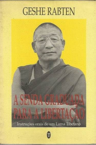 A Senda Graduada Para A Libertação - Geshe Rabten
