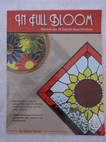 In Full Bloom Patterns For 19 Stained Glass Windows Vitrais