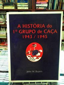 A Historia Do 1 Grupo De Caca 1943/1945 John W Buyers