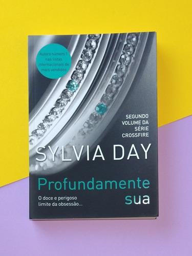 Livro Profundamente Sua De Sylvia Day Série Crossfire 2