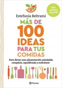 Mas De 100 Ideas Para Tus Comidas - Estefania Beltrami