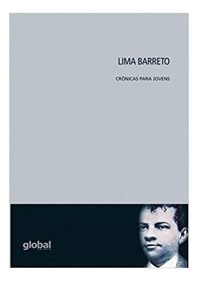 Lima Barreto: Crônicas Para Jovens - Barreto - 1ª Ed. - Glob