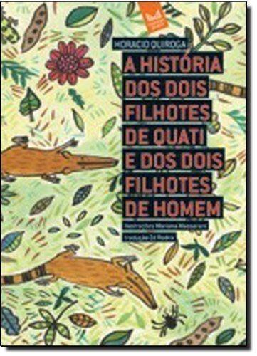A Historia Dos Dois Filhotes De Quati... Horacio Quiroga