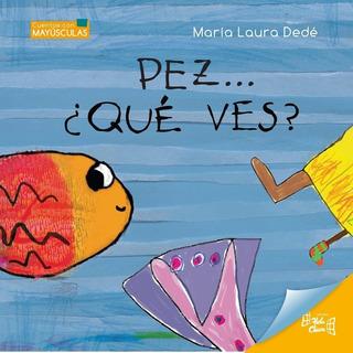 ** Pez ... Que Ves ? ** Maria Laura Dede