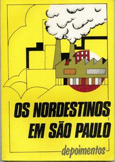 Livro Os Nordestinos Em São Paulo Depoimentos - 101 Paginas