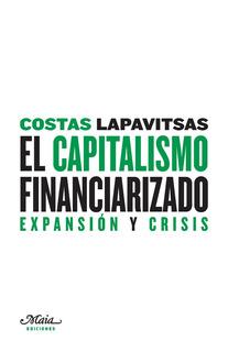 El Capitalismo Financiarizado, Costas Lapavitsas, Ed. Maia