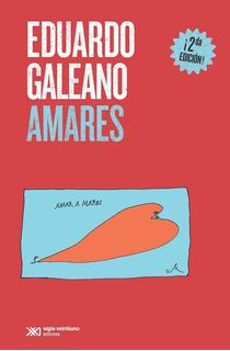 Amares, Eduardo Galeano, Sxxi