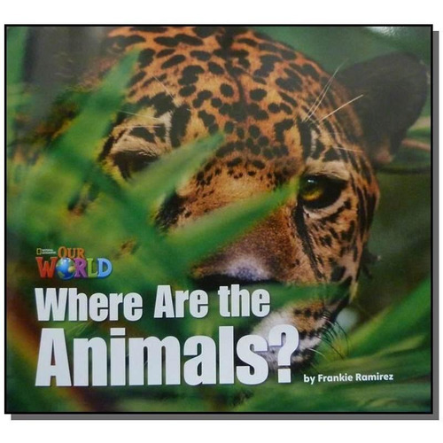 Our World 1 - Reader 2: Where Are The Animals? Big Book