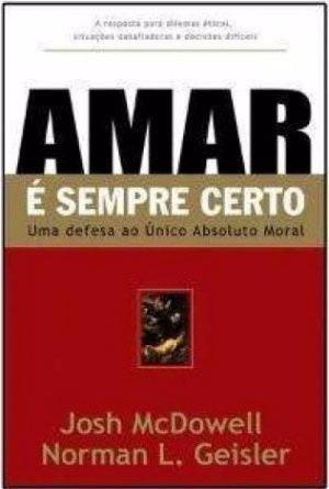Amar É Sempre Certo - Josh Mcdowell / Norman L. Geisler