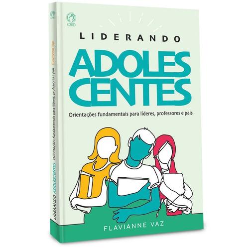 Livro Liderando Adolescentes - Editora Cpad