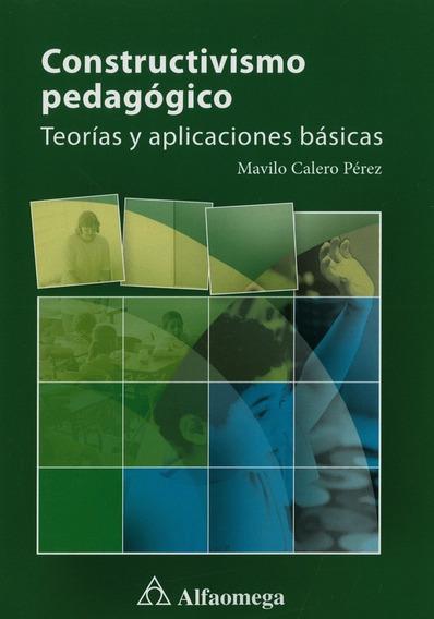 Constructivismo Pedagogico: Teorias Y Aplicaciones Basicas
