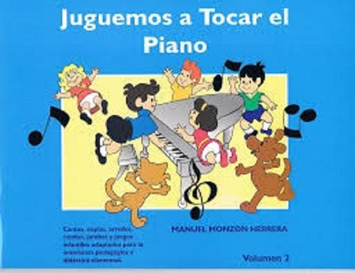 Imagen 1 de 1 de Juguemos A Tocar El Piano Volumen Ii.