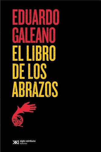 El Libro De Los Abrazos - Galeano, Eduardo