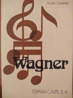 Wagner - André Gauthier - Clásicos De La Música - E. Calpe