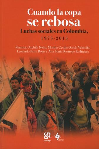 Imagen 1 de 1 de Cuando La Copa Se Rebosa. Luchas Sociales En Colombia