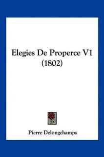 Elegies De Properce V1 (1802) : Pierre Charpentier De Longc