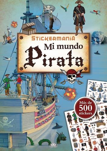 Stickermania - Mi Mundo Pirata (libro Jugar / Colorear )
