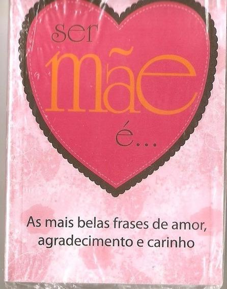 Livro Ser Mãe É..(6 Un.) Mais Belas Frases Amor Comemorativo