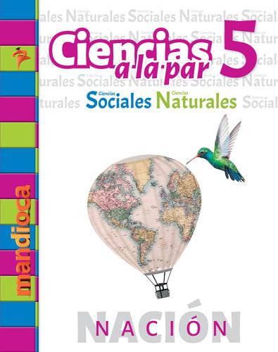 Ciencias A La Par 5 Nación - Editorial Mandioca