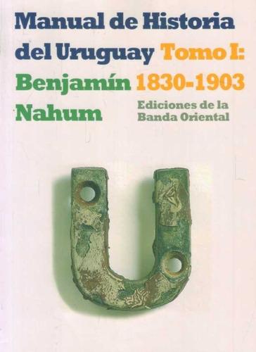 Manual De Historia Del Uruguay 1830-1903 Tomo 1 - Benjamin N