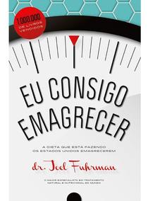 Eu Consigo Emagrecer - Dr. Joel Fuhrman