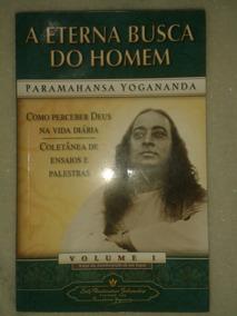 A Eterna Busca Do Homem - Paramahansa Yogananda (vol. 1)