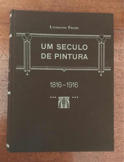 Livro Um Século De Pintura 1816-1916, Laudelino Freire.