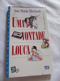 Uma Vontade Louca (série Sinal Aberto) Ana Maria Machado