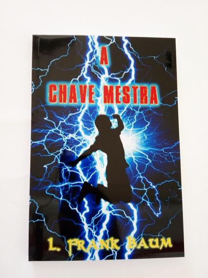A Chave Mestra, L. Frank Baum, Ilustrado, Frete Grátis!