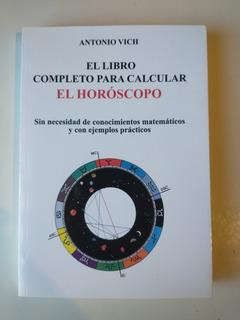 El Libro Completo Para Calcular El Horóscopo Antonio Vich