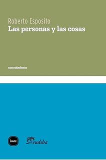 Las Personas Y Las Cosas - Roberto Esposito - Katz