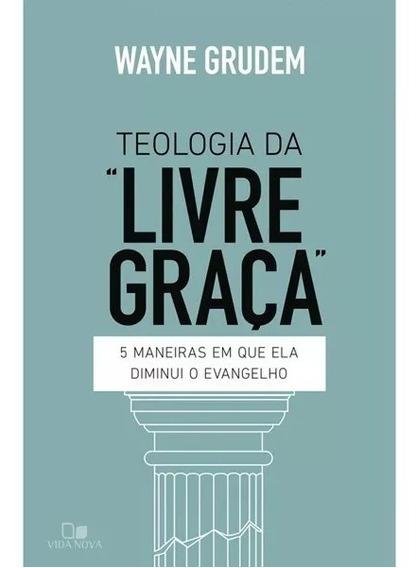 Livro Teologia Da Livre Graça Wayne Grudem