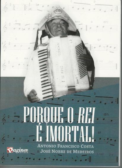 Livro Luiz Gonzaga Porque O Rei É Imortal - Antonio Costa