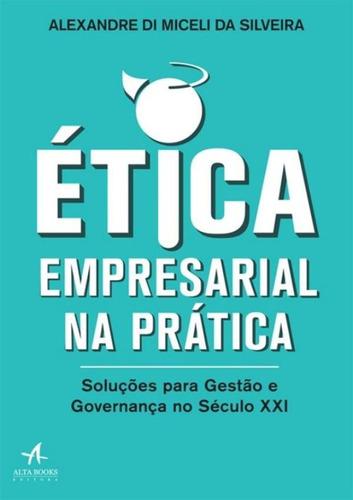 Imagem 1 de 1 de Etica Empresarial Na Pratica - Solucoes Para Gestao E Gove