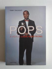 Pops: A Vida De Louis Armstrong, Terry Teachout