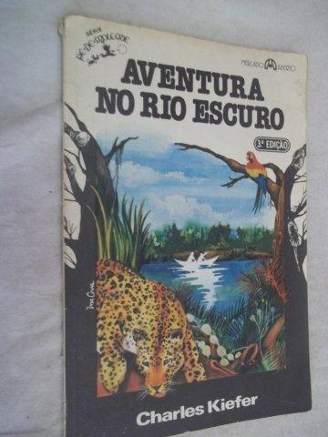 Livro - Charles Kiefer - Aventura No Rio Escuro - Juvenil