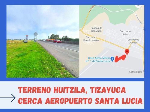 Imagen 1 de 11 de Venta De Terreno En Huitzila Tizayuca Hidalgo , Cerca Aeropu