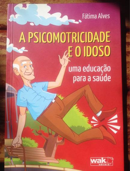 Livro - A Psicomotricidade E O Idoso - Fátima Alves