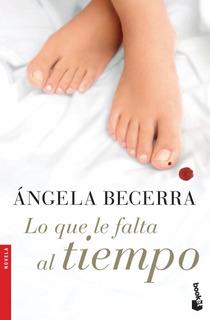 Lo Que Le Falta Al Tiempo De Ángela Becerra - Booket