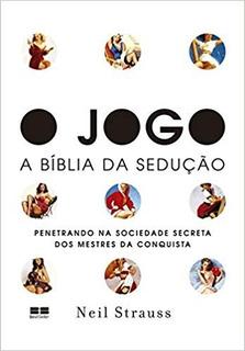Livro O Jogo A Bíblia Da Sedução / Neil Strauss