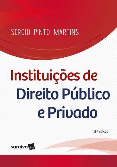 Instituicoes De Direito Publico E Privado - Martins - Saraiv