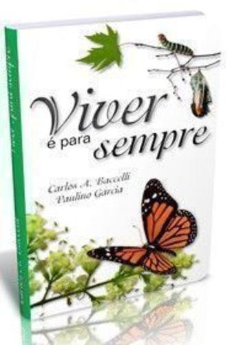 Viver É Para Sempre Carlos A. Baccelli (paulino Garcia)