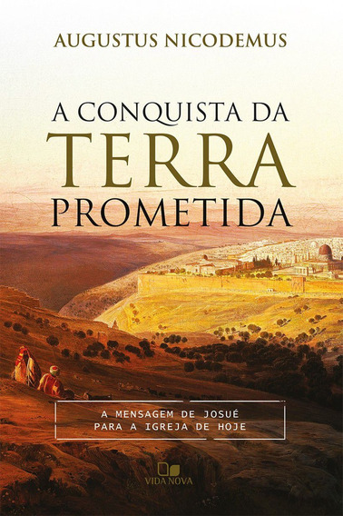 Livro Augustus Nicodemus - A Conquista Da Terra Prometida