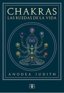Chakras Las Ruedas De La Vida, Judith Anodea, Arkano