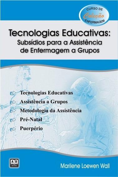 Tecnologias Educativas Subsídios Para Assist. De Enfermagem
